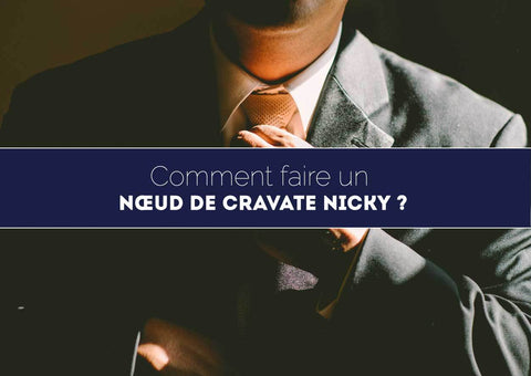 Comment faire un nœud de cravate Nicky ? 2019