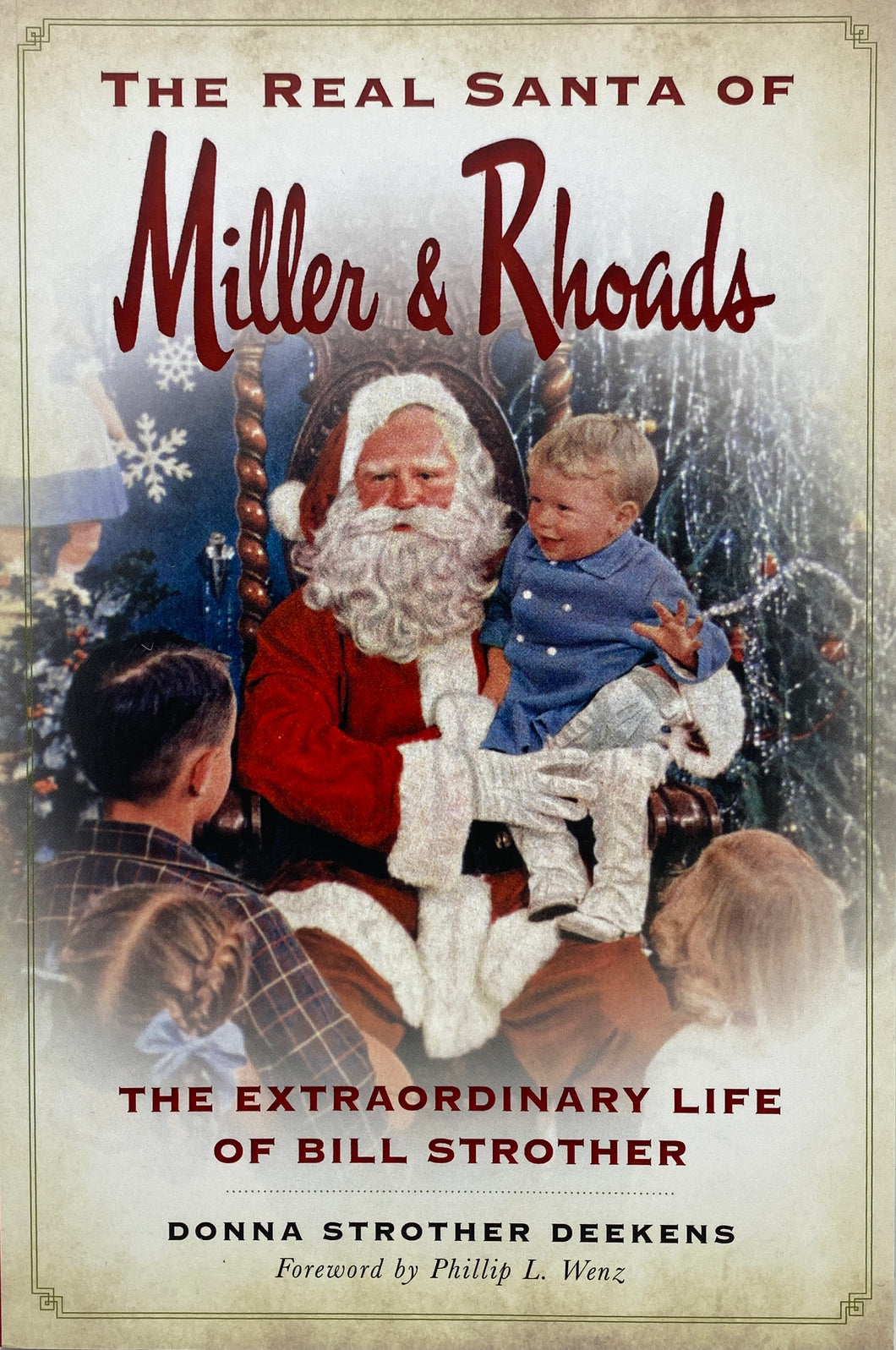 The Real Santa of Miller & Rhoads: The Extraordinary Life of Bill Strother by Donna Strother Deekens