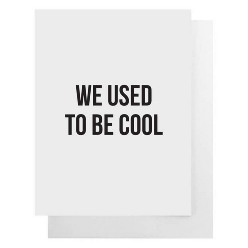 """We Used To Be Cool"" Card"