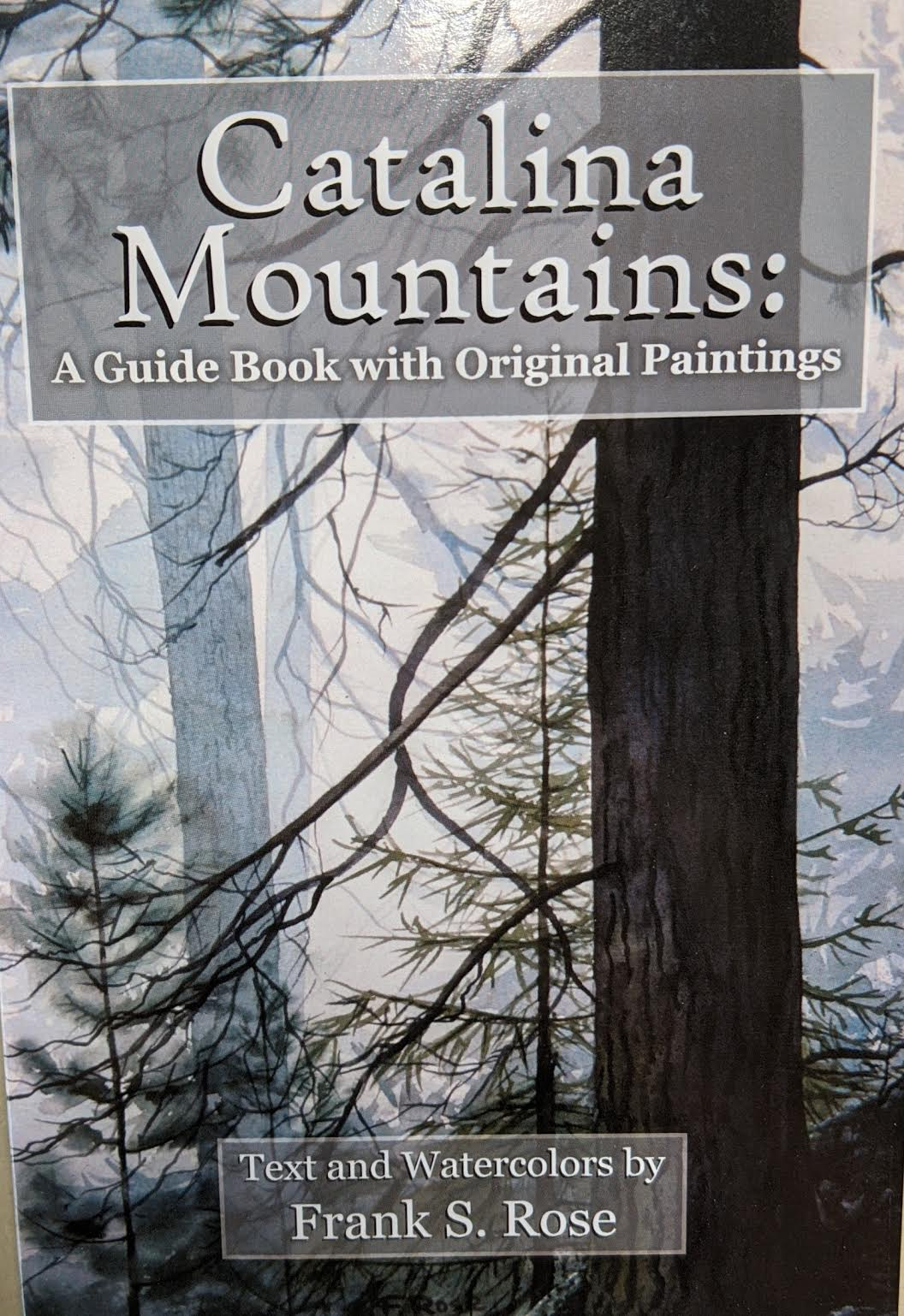Catalina Mountains: A Guide Book with Original Paintings