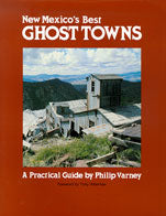 New Mexico's Best Ghost Towns; A Practical Guide