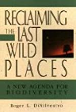 Reclaiming the Last Wild Places: A New Agenda for Biodiverstiy
