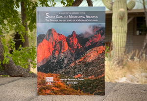 Guide to the Geology of the Santa Catalina Mountains, Arizona: The Geology and Life Zones of a Madrean Sky Island