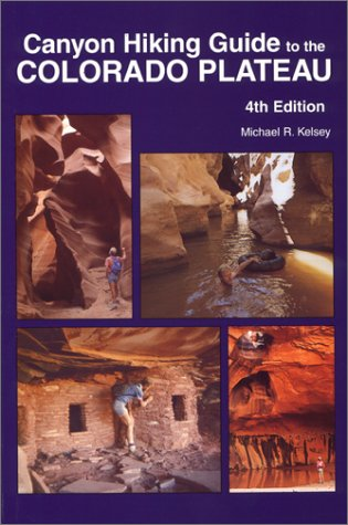 Canyon Hiking Guide to the Colorado Plateau 4th Edition