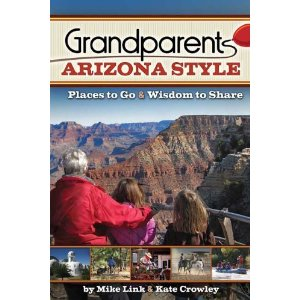 Grandparents Arizona Style: Places to Go & Wisdom to Share