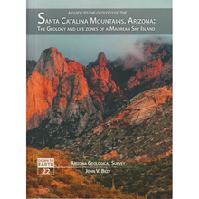 Load image into Gallery viewer, Guide to the Geology of the Santa Catalina Mountains, Arizona: The Geology and Life Zones of a Madrean Sky Island