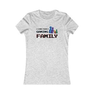 I Come From A Gaming Family - Women's Favorite Tee