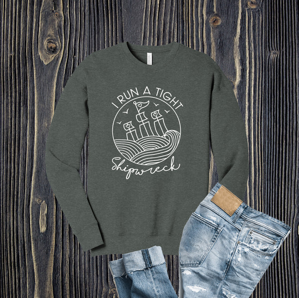 I Run a Tight Shipwreck Crew Sweatshirt