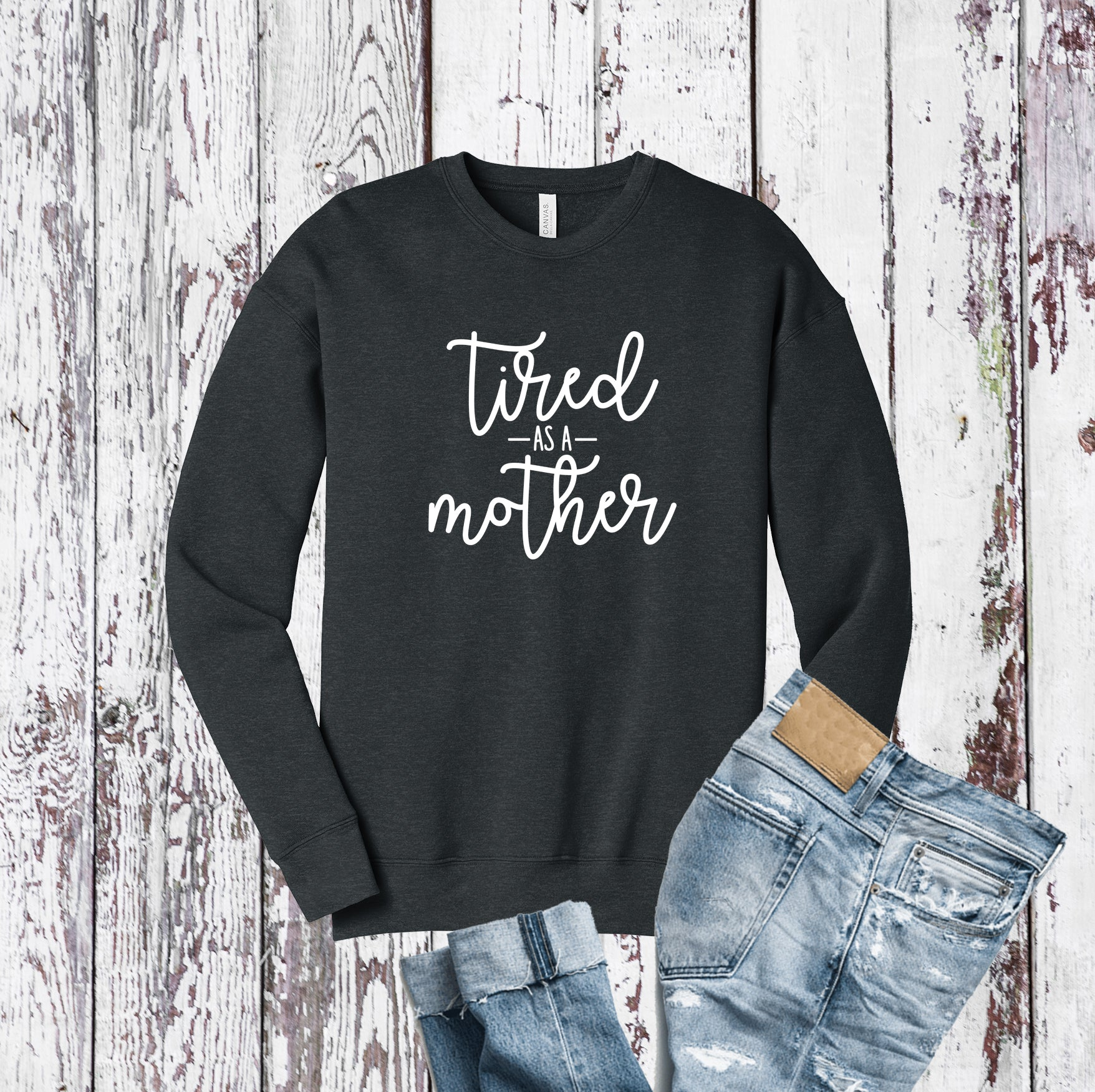 Tired as a Mother Crew Sweatshirt