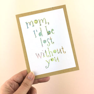 Mom, I'd Be Lost Without You Card