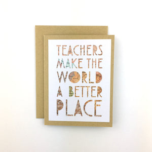 Teachers Make the World A Better Place Card