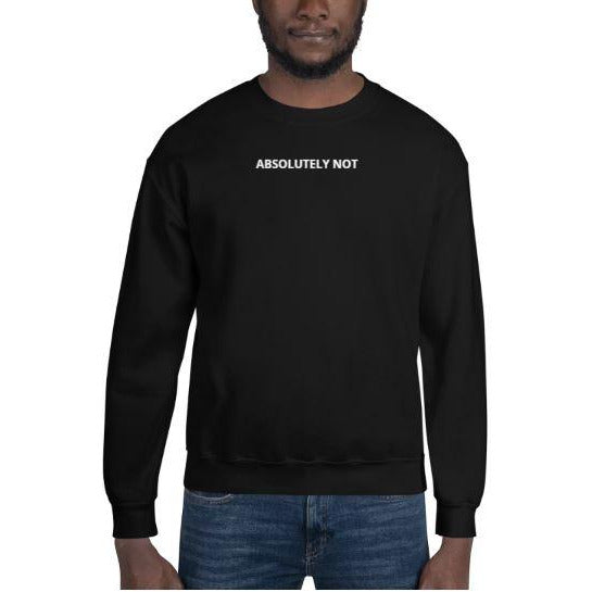 Absolutely Not Sweatshirt - The Gay Bar Shop