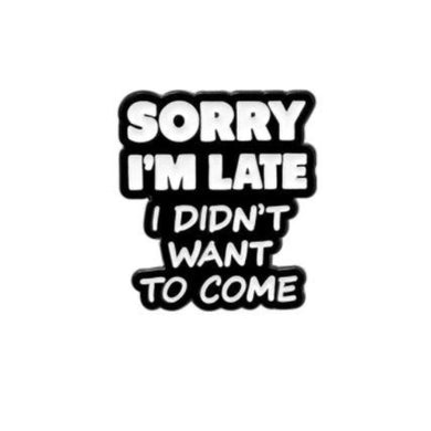 Sorry I'm Late Pin - The Gay Bar Shop