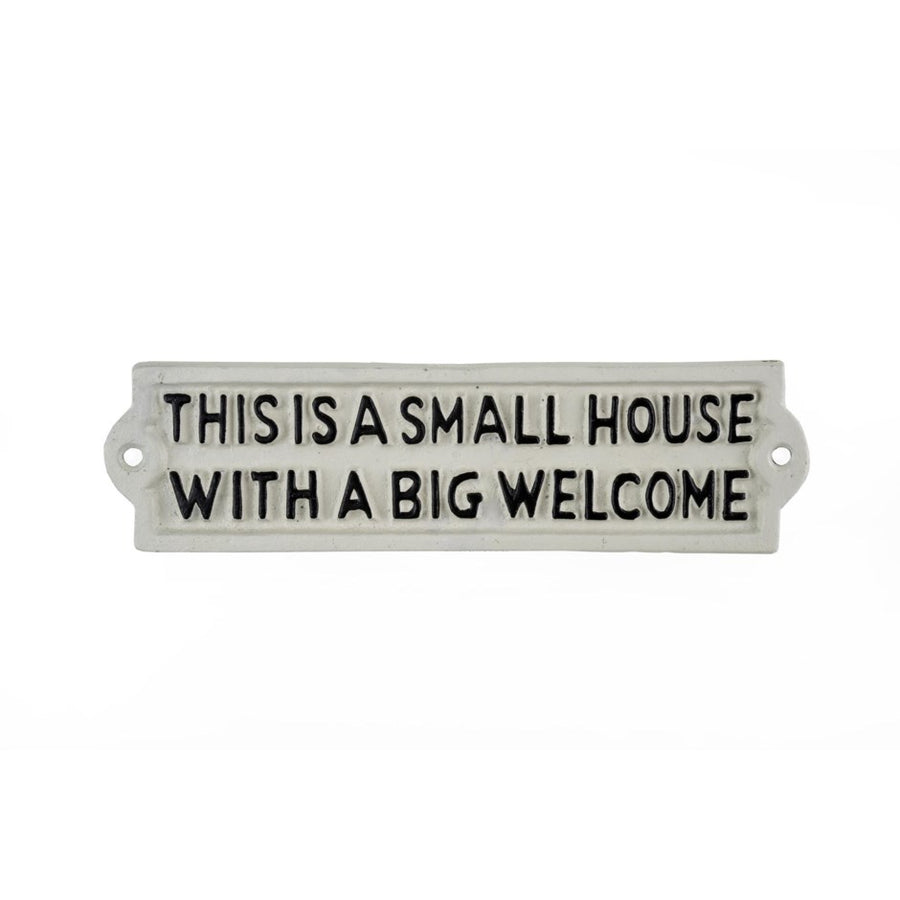 SMALL HOUSE BIG WELCOME SIGN