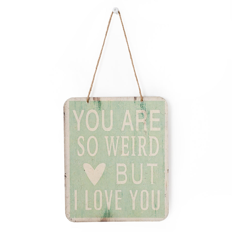 YOU ARE SO WEIRD SIGN