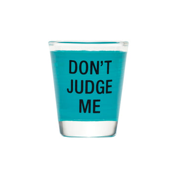SHOT GLASS - DON'T JUDGE