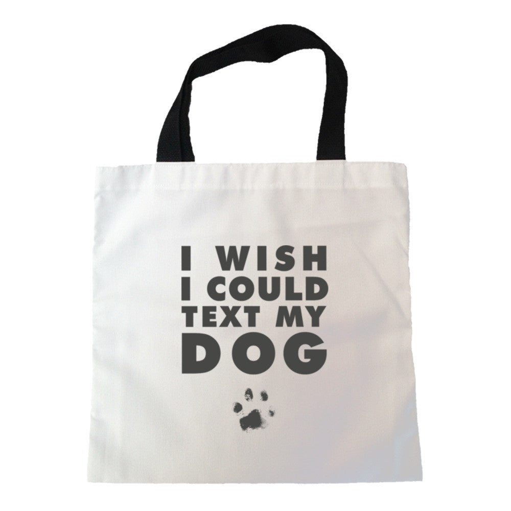 I Wish I Could Text My Dog Tote Bag