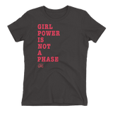 Girl Power is not a Phase Tee