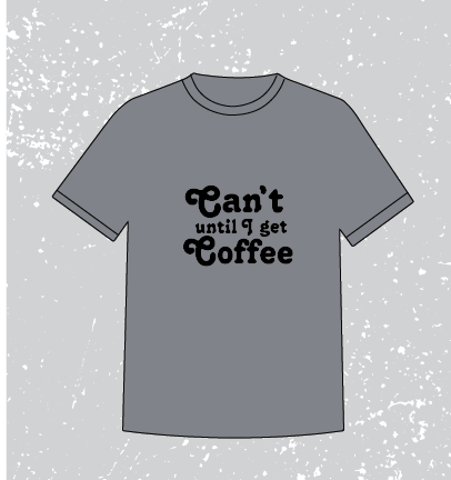 CAN'T UNTIL COFFEE