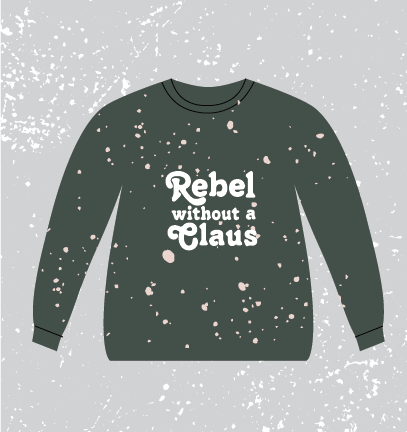 REBEL WITHOUT A CLAUS SWEATSHIRT