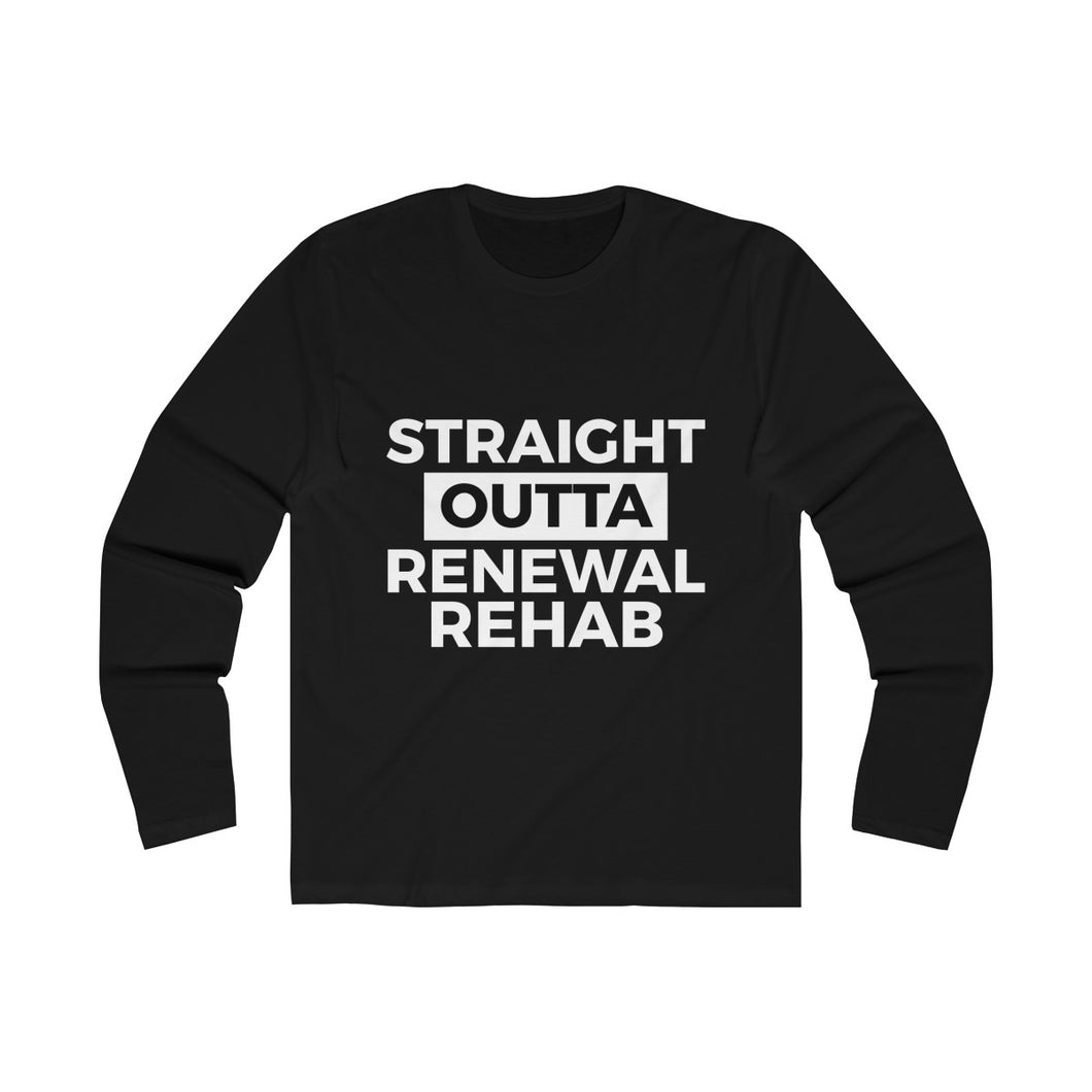 Straight Outta Renewal Rehab - Men's Long Sleeve