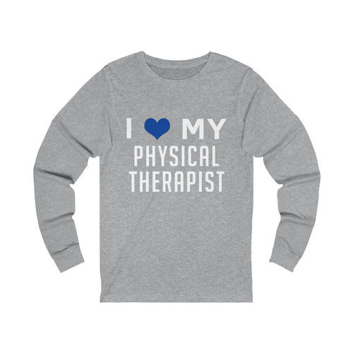 I Love My Physical Therapist - Unisex Jersey Long Sleeve Tee
