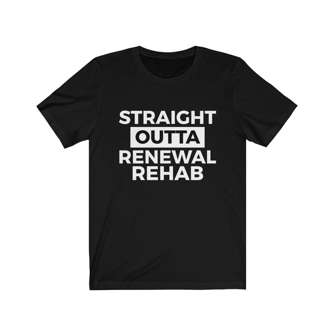 Straight Outta Renewal Rehab - T-Shirt