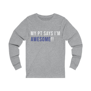 My PT Says I'm Awesome - Unisex Jersey Long Sleeve Tee
