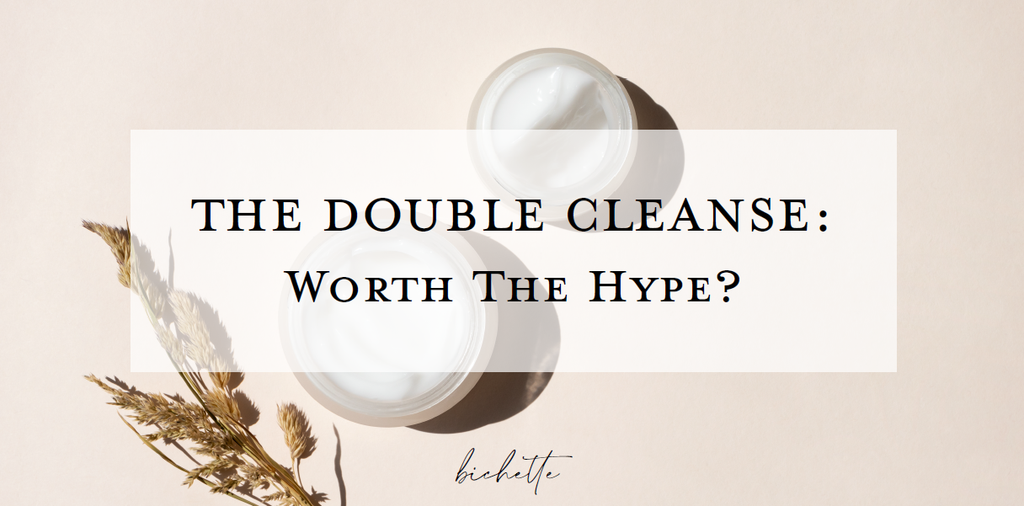 The Double Cleanse: Worth The Hype?