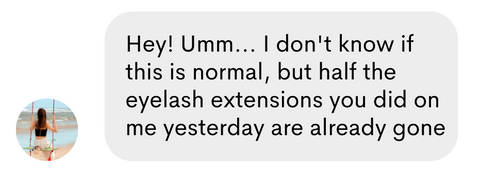 text from a lash client saying hey I don't know why but my eyelash extensions are falling off