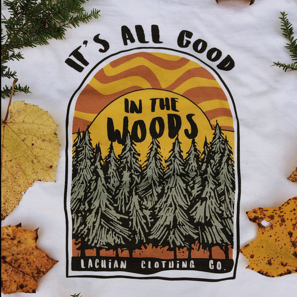 It's all good in the woods t-shirt with leaves on it