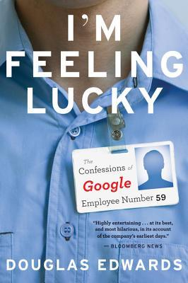I'm Feeling Lucky: The Confessions of Google Employee Number 59 - Douglas Edwards