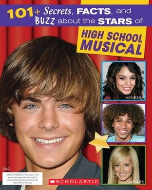101+ Secrets, Facts, and Buzz About the Stars of High School Musical -Scholastic Inc.