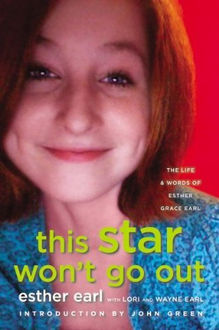 This Star Won't Go Out: The Life and Words of Esther Grace Earl by Esther Earl