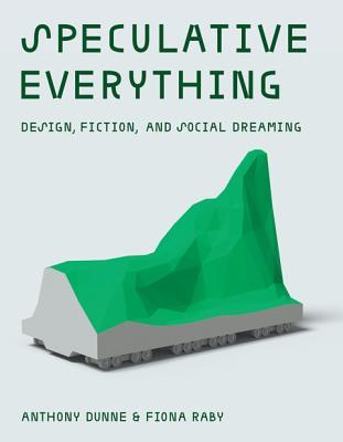 Speculative Everything - Anthony Dunne & Fiona Raby