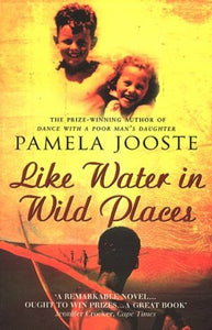 Like Water in Wild Places - Pamela Jooste