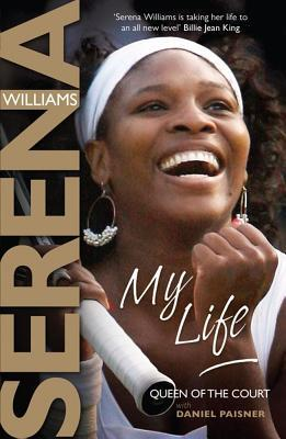 My Life: Queen of the Court - Serena Williams with Daniel Paisner