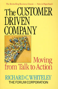 The Customer Driven Company - Moving From Talk To Action - Richard C. Whiteley