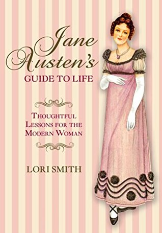 Jane Austen's Guide to Life - Lori Smith
