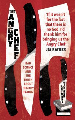 The Angry Chef: Bad Science and the Truth about Healthy Eating by Anthony Warner