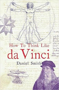 How To Think Like Da Vinci - Daniel Smith