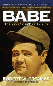 Babe: The Legend Comes to Life -  Robert W. Creamer