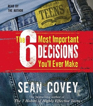 The 6 Most Important Decisions You'll Ever Make: A Guide for Teens  - Sean Covey