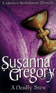 Matthew Bartholomew Series: A Deadly Brew - Susanna Gregory  (Book #4)
