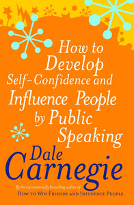How to Develop Self-Confidence and Influence People by Public Speaking - Dale Carnegie