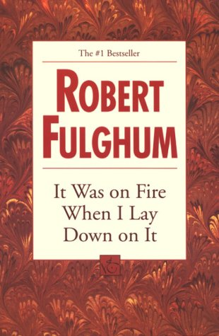 It Was On Fire When I Lay Down On It - Robert Fulghum