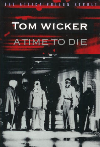 A Time to Die: The Attica Prison Revolt - Tom Wicker