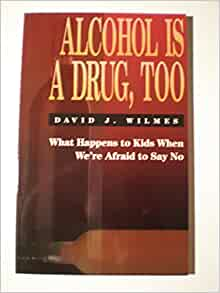 Alcohol Is A Drug, Too - David J. Wilmes