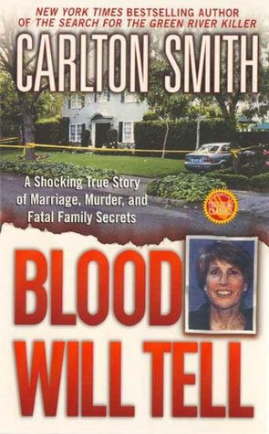 Blood Will Tell A Shocking True Story of Marriage, Murder, and Fatal Family Secrets - Carlton Smith