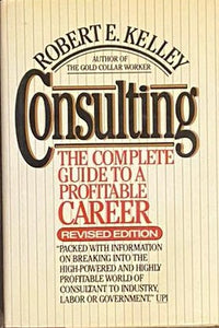 Consulting: The Complete Guide to a Profitable Career - Robert E. Kelley
